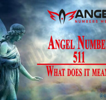 511 Angel Number - Meaning and Symbolism