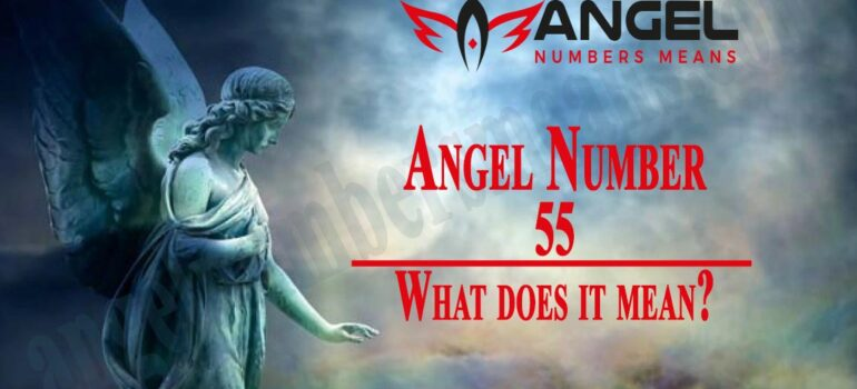 55 Angel Number - Meaning and Symbolism