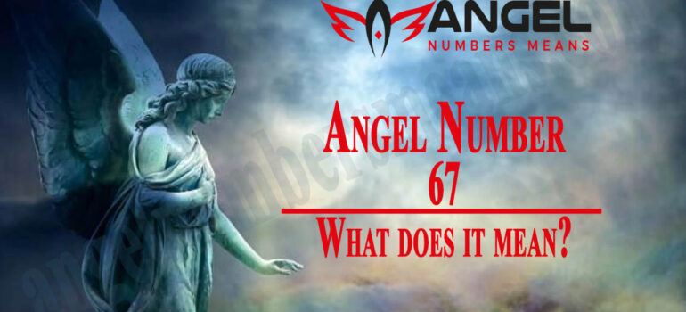 67 Angel Number - Meaning and Symbolism